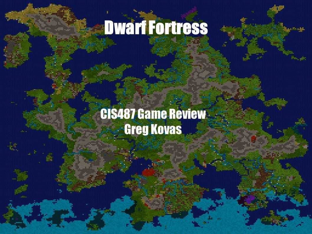 Dwarf Fortress CIS487 Game Review Greg Kovas