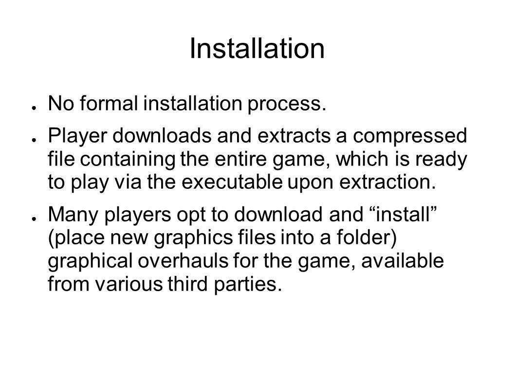 Installation ● No formal installation process.