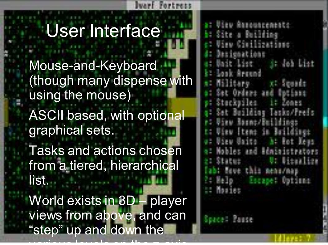 User Interface ● Mouse-and-Keyboard (though many dispense with using the mouse) ● ASCII based, with optional graphical sets.
