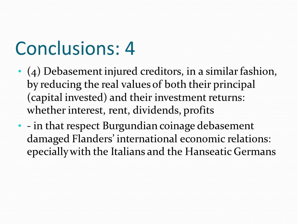 Conclusions: 4 (4) Debasement injured creditors, in a similar fashion, by reducing the real values of both their principal (capital invested) and thei