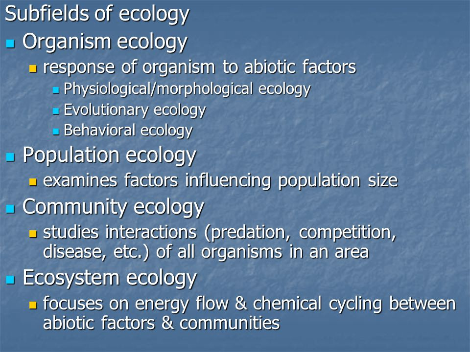 Subfields of ecology Organism ecology Organism ecology response of organism to abiotic factors response of organism to abiotic factors Physiological/m