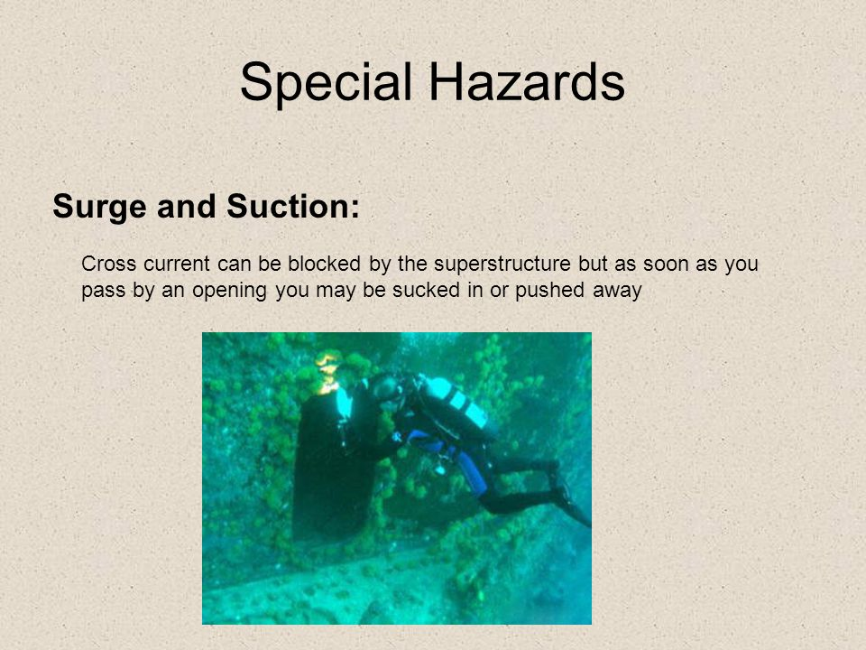 Special Hazards Surge and Suction: Cross current can be blocked by the superstructure but as soon as you pass by an opening you may be sucked in or pushed away