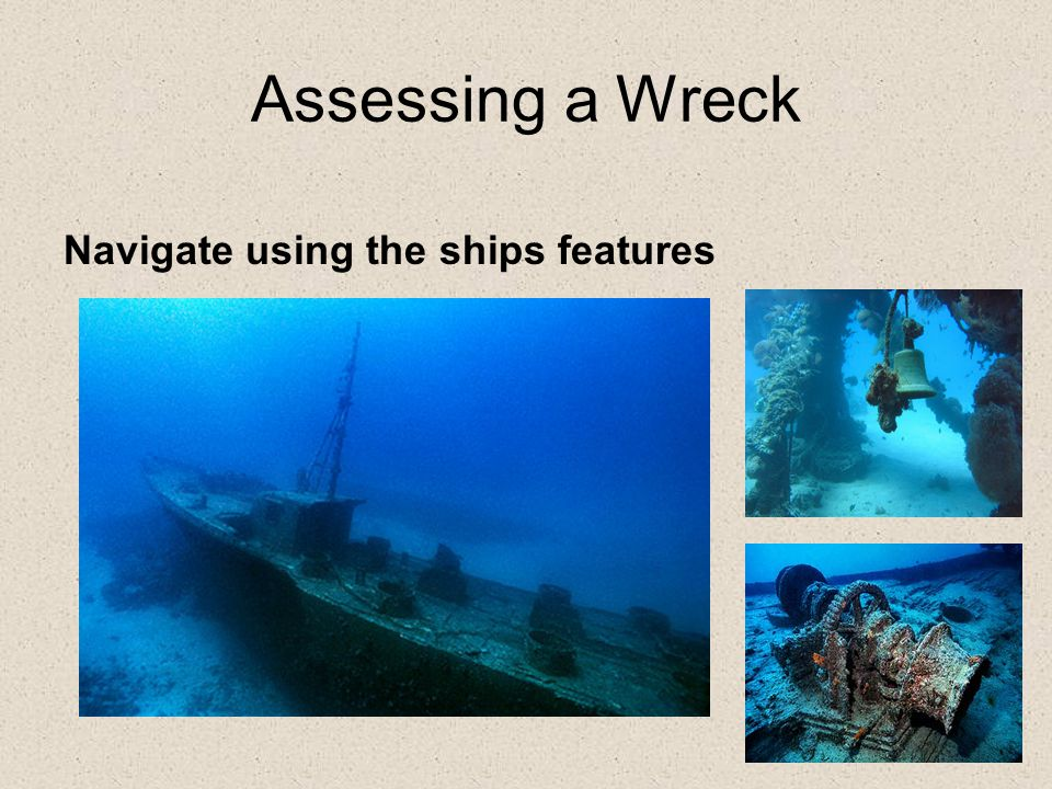 Assessing a Wreck Navigate using the ships features