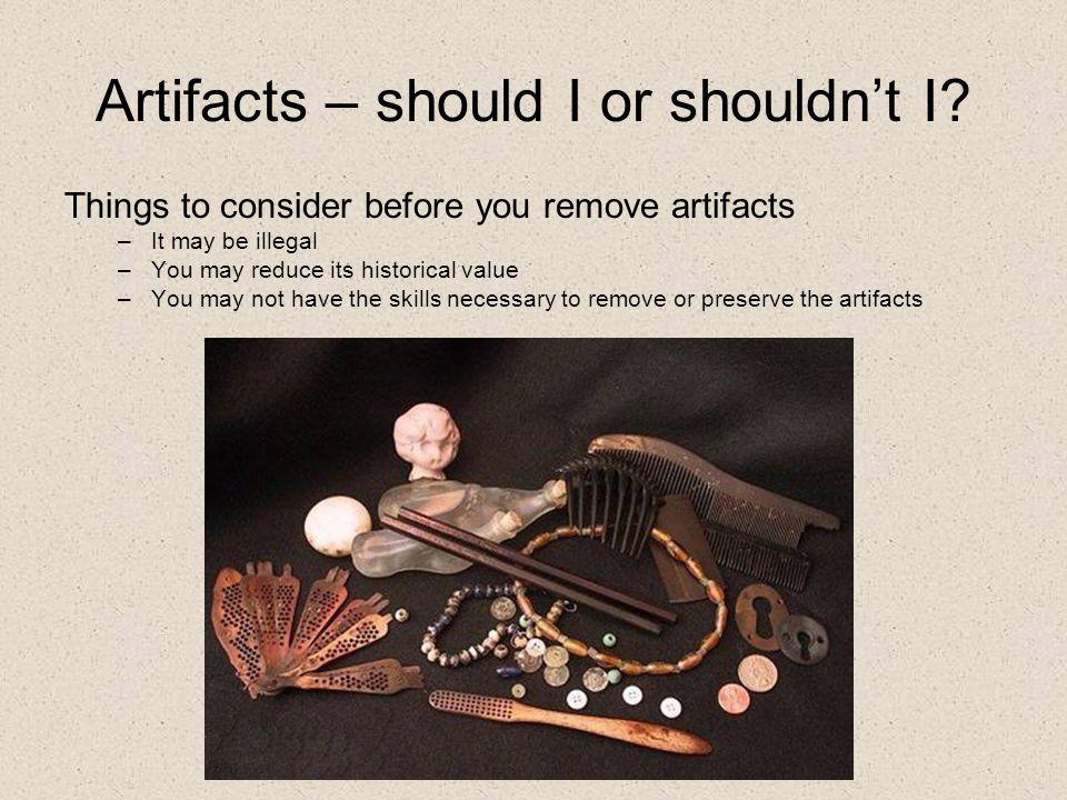 Artifacts – should I or shouldn't I.