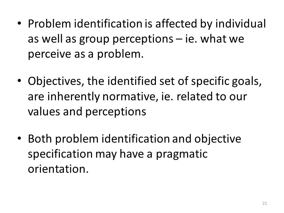 Problem identification is affected by individual as well as group perceptions – ie.