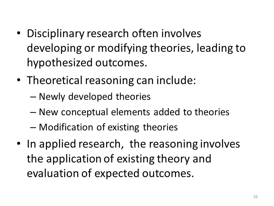 Disciplinary research often involves developing or modifying theories, leading to hypothesized outcomes.