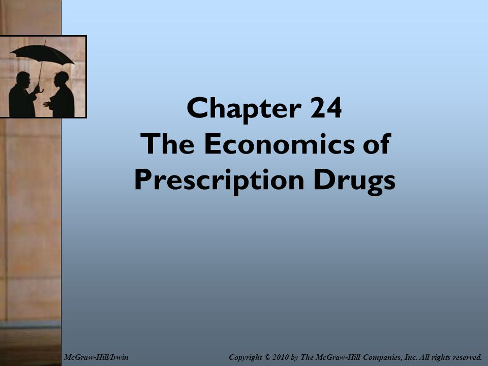 Chapter 24 The Economics of Prescription Drugs Copyright © 2010 by The McGraw-Hill Companies, Inc. All rights reserved.McGraw-Hill/Irwin