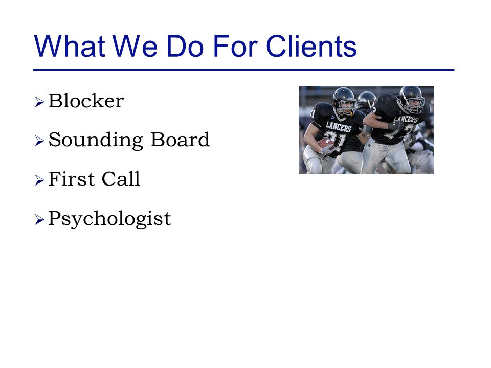 What We Do For Clients  Blocker  Sounding Board  First Call  Psychologist