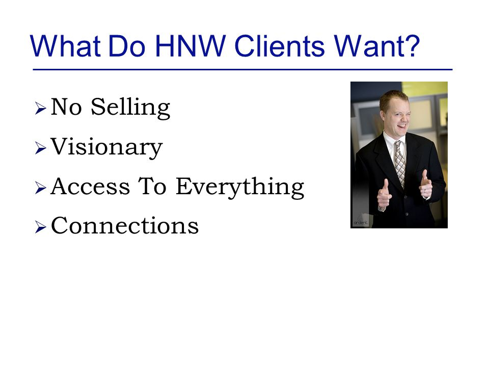 What Do HNW Clients Want  No Selling  Visionary  Access To Everything  Connections