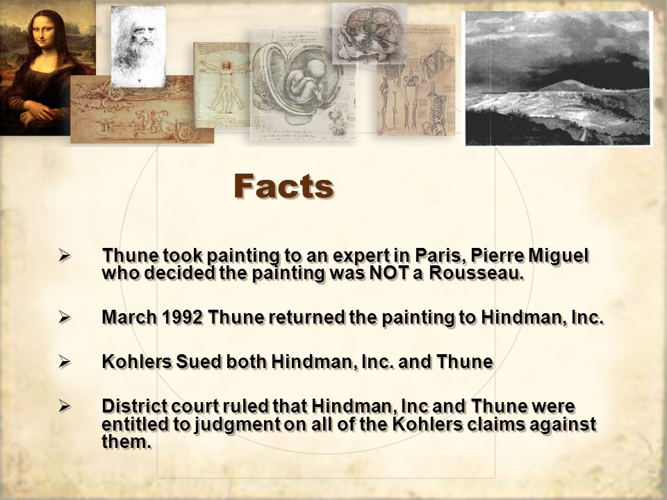 Facts  Thune took painting to an expert in Paris, Pierre Miguel who decided the painting was NOT a Rousseau.