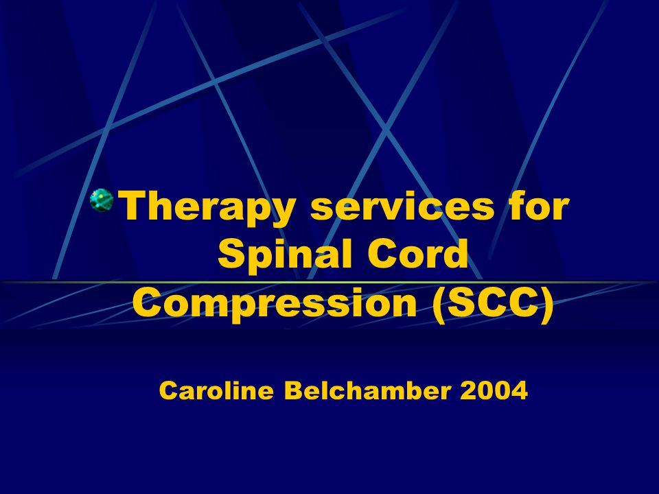 Therapy services for Spinal Cord Compression (SCC) Caroline Belchamber 2004