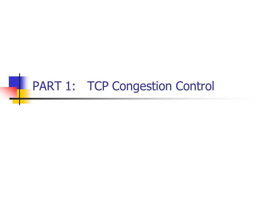 PART 1:TCP Congestion Control