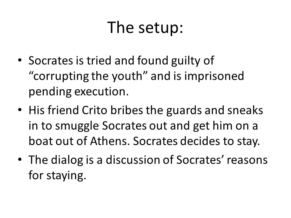"The setup: Socrates is tried and found guilty of ""corrupting the youth"" and is imprisoned pending execution. His friend Crito bribes the guards and sn"