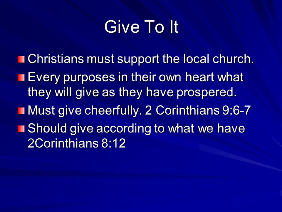 Give To It Christians must support the local church.