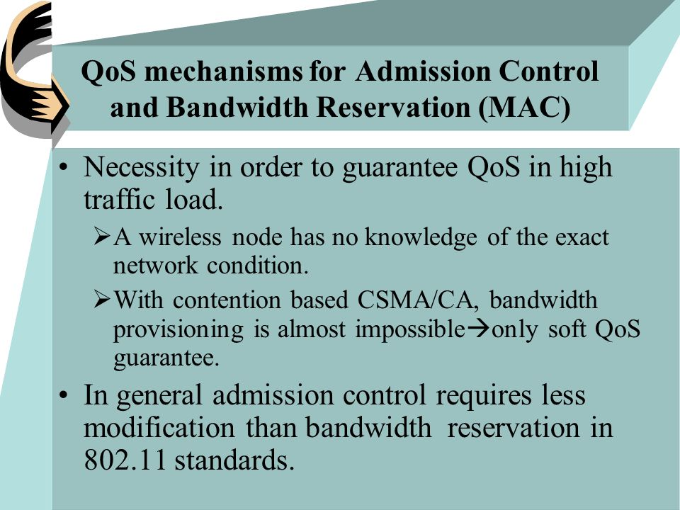 QoS mechanisms for Admission Control and Bandwidth Reservation (MAC) Necessity in order to guarantee QoS in high traffic load.