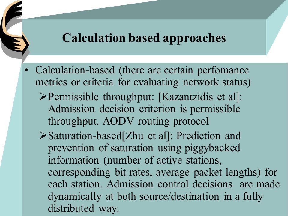 Calculation based approaches Calculation-based (there are certain perfomance metrics or criteria for evaluating network status)  Permissible throughput: [Kazantzidis et al]: Admission decision criterion is permissible throughput.