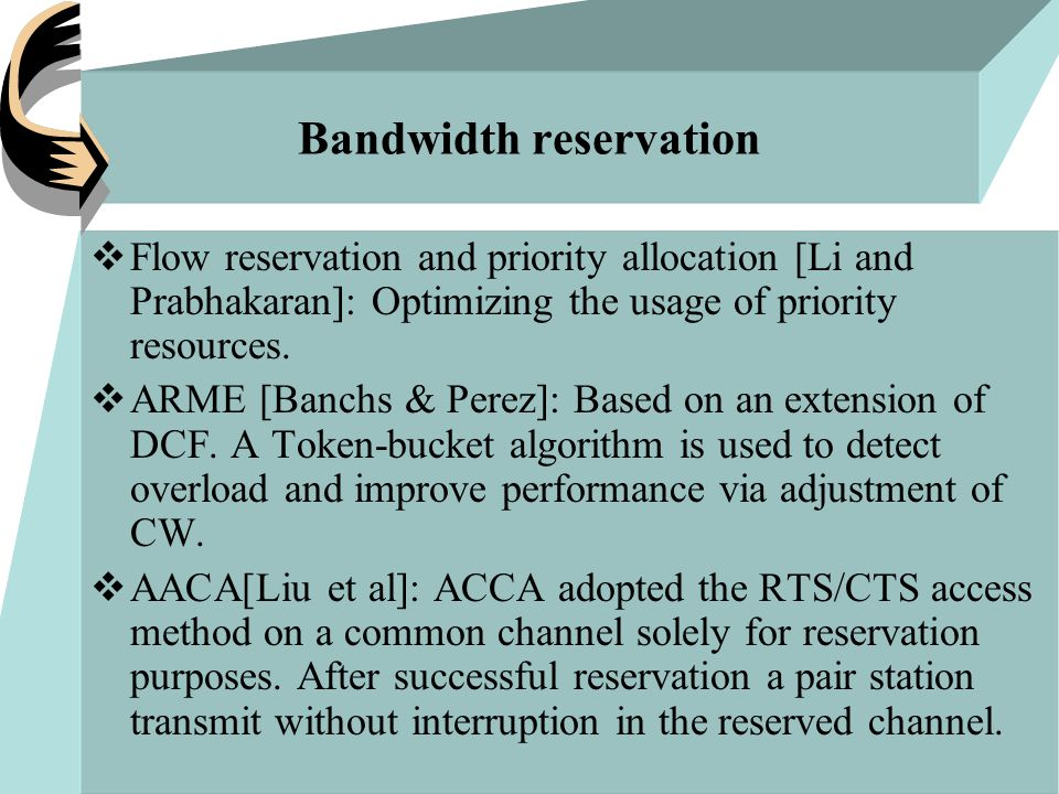 Bandwidth reservation  Flow reservation and priority allocation [Li and Prabhakaran]: Optimizing the usage of priority resources.