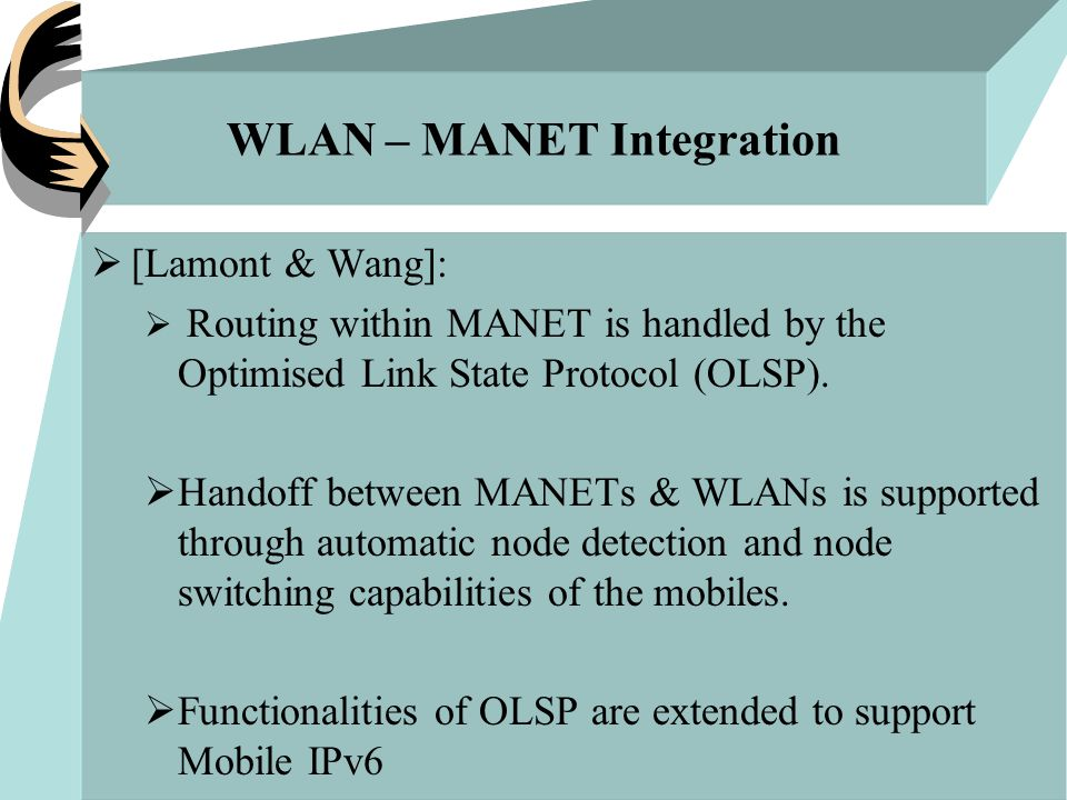 WLAN – MANET Integration  [Lamont & Wang]:  Routing within MANET is handled by the Optimised Link State Protocol (OLSP).