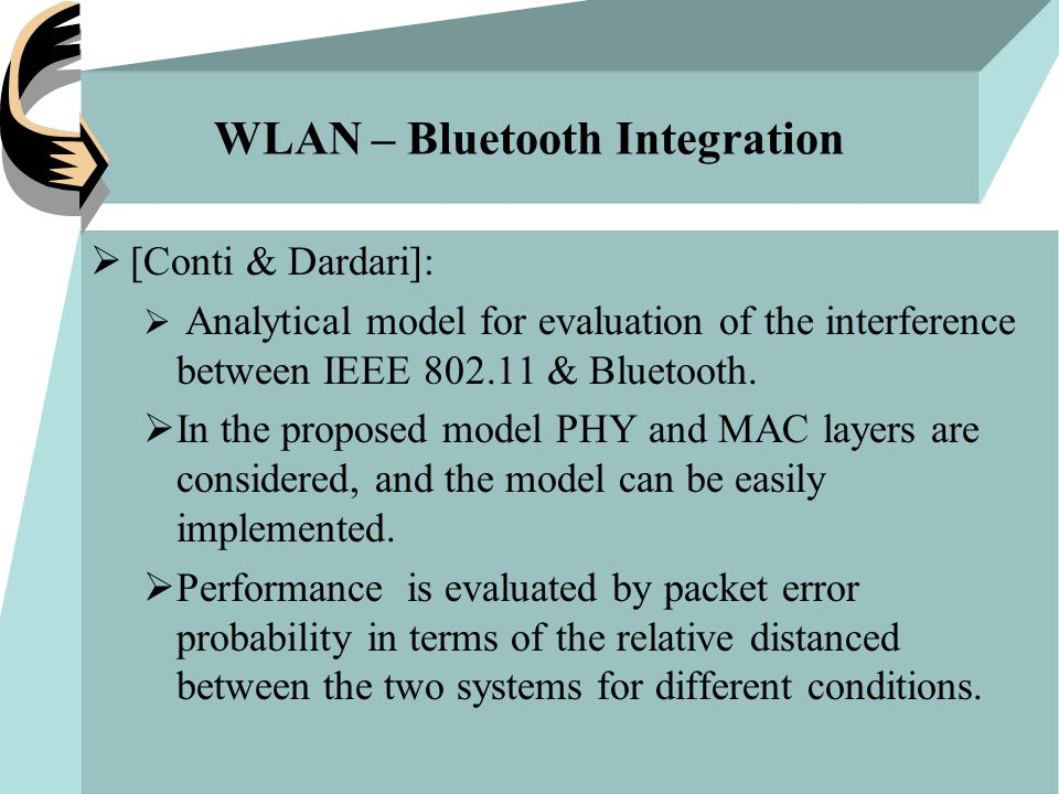 WLAN – Bluetooth Integration  [Conti & Dardari]:  Analytical model for evaluation of the interference between IEEE 802.11 & Bluetooth.