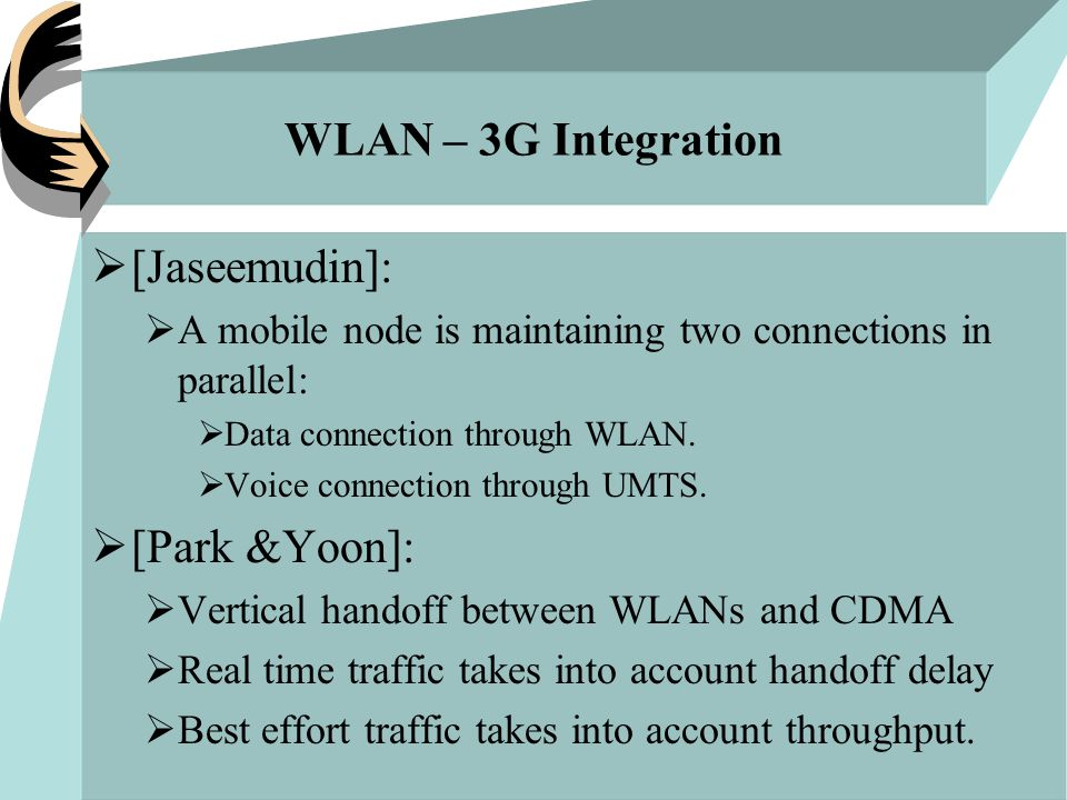 WLAN – 3G Integration  [Jaseemudin]:  A mobile node is maintaining two connections in parallel:  Data connection through WLAN.