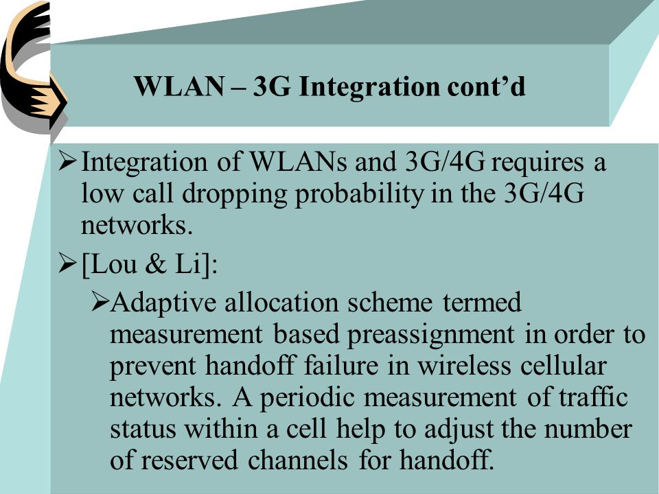 WLAN – 3G Integration cont'd  Integration of WLANs and 3G/4G requires a low call dropping probability in the 3G/4G networks.