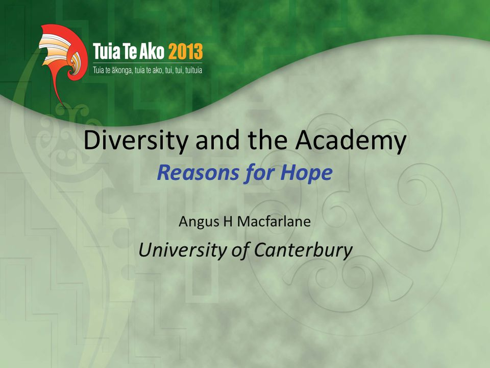 Diversity and the Academy Reasons for Hope Angus H Macfarlane University of Canterbury