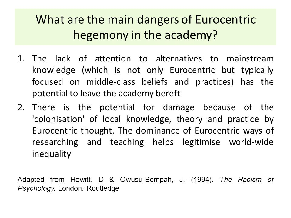 What are the main dangers of Eurocentric hegemony in the academy? 1.The lack of attention to alternatives to mainstream knowledge (which is not only E