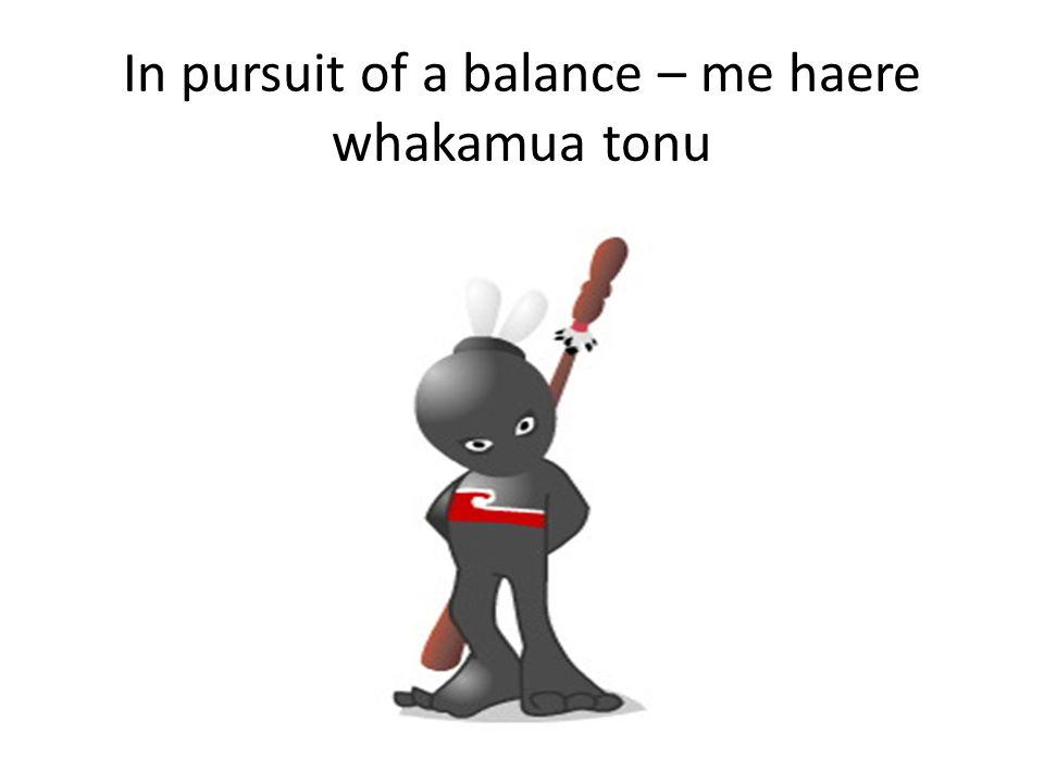In pursuit of a balance – me haere whakamua tonu