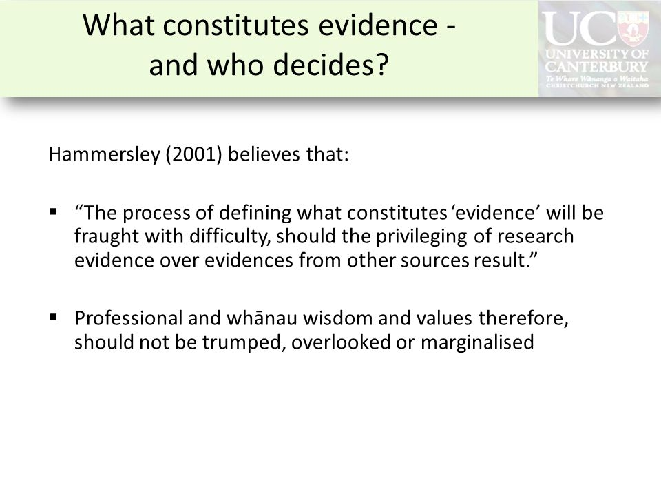"What constitutes evidence - and who decides? Hammersley (2001) believes that:  ""The process of defining what constitutes 'evidence' will be fraught w"