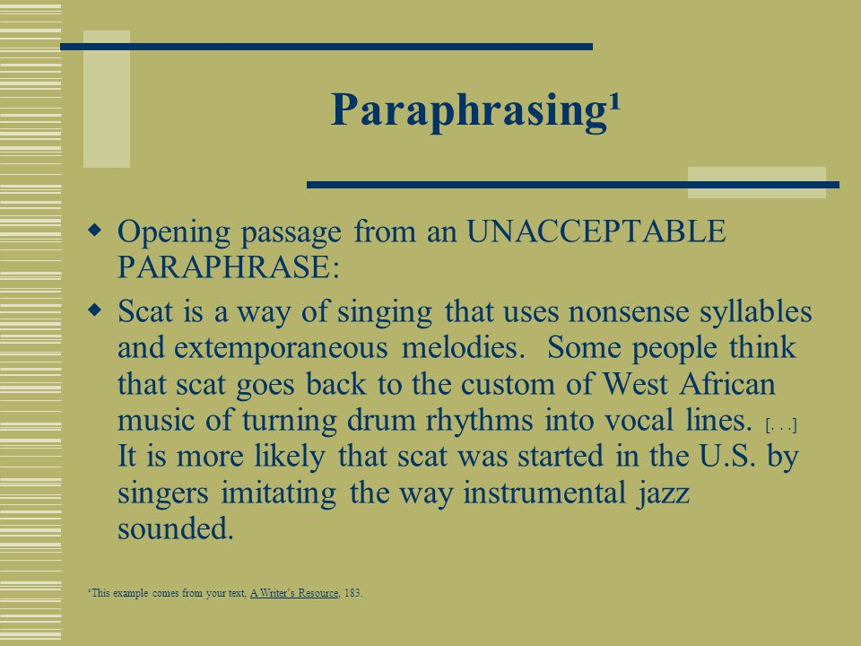 Paraphrasing¹  Opening passage from an UNACCEPTABLE PARAPHRASE:  Scat is a way of singing that uses nonsense syllables and extemporaneous melodies.