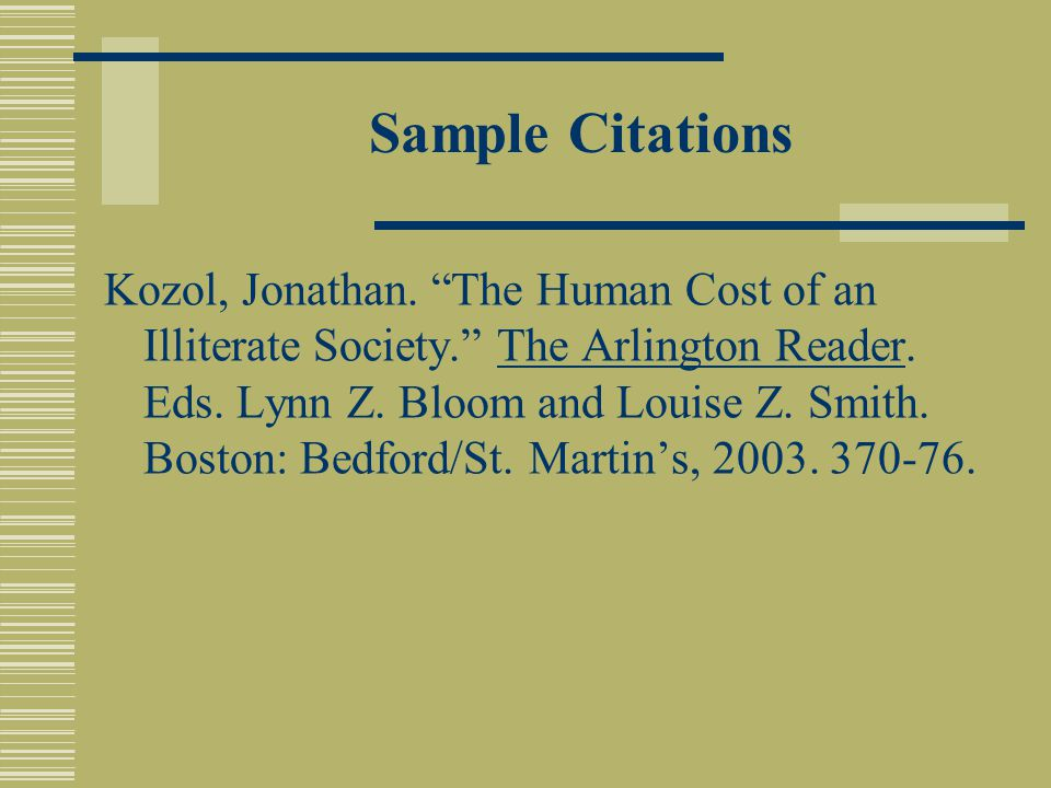 Sample Citations Kozol, Jonathan. The Human Cost of an Illiterate Society. The Arlington Reader.