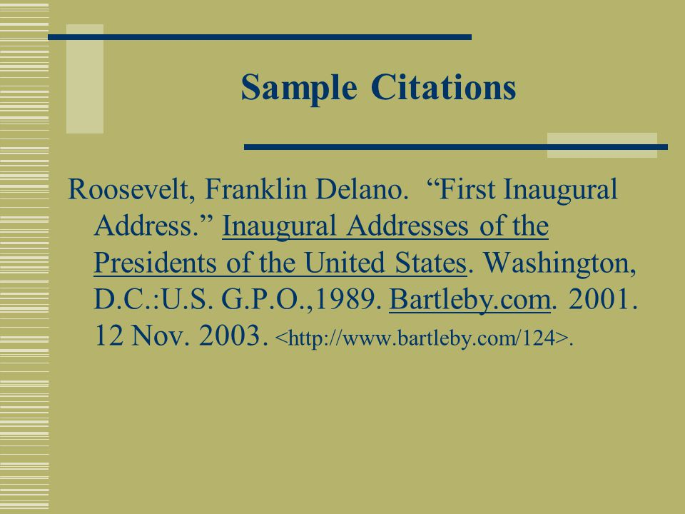 "Sample Citations Roosevelt, Franklin Delano. ""First Inaugural Address."" Inaugural Addresses of the Presidents of the United States. Washington, D.C.:U"