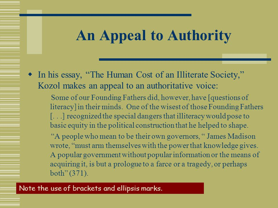 "An Appeal to Authority  In his essay, ""The Human Cost of an Illiterate Society,"" Kozol makes an appeal to an authoritative voice: Some of our Foundin"
