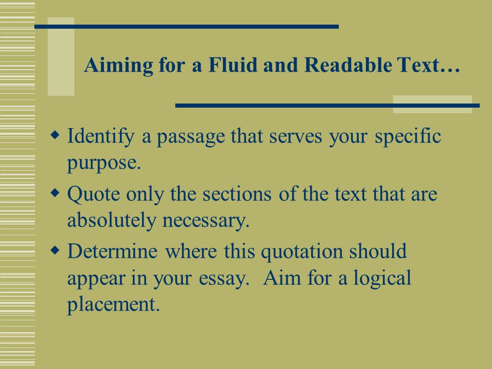 Aiming for a Fluid and Readable Text…  Identify a passage that serves your specific purpose.