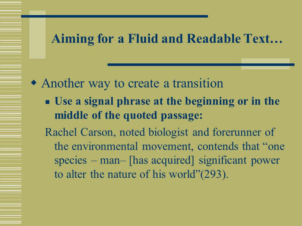Aiming for a Fluid and Readable Text…  Another way to create a transition Use a signal phrase at the beginning or in the middle of the quoted passage