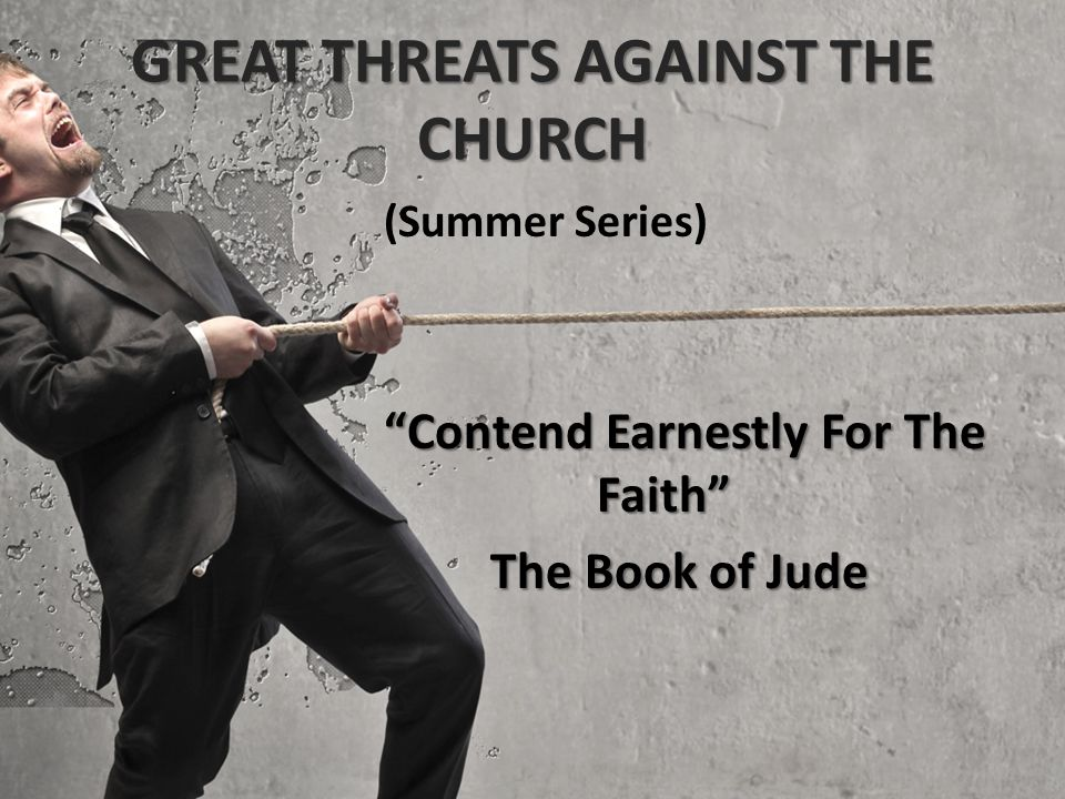 "GREAT THREATS AGAINST THE CHURCH (Summer Series) ""Contend Earnestly For The Faith"" The Book of Jude"