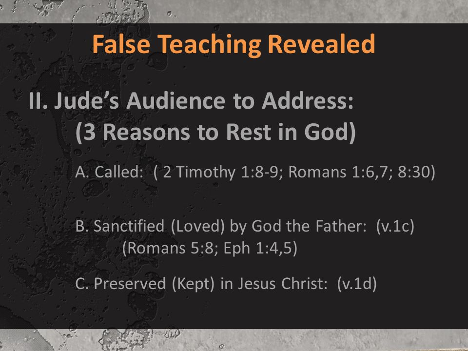 False Teaching Revealed II. II. Jude's Audience to Address: (3 Reasons to Rest in God) A.