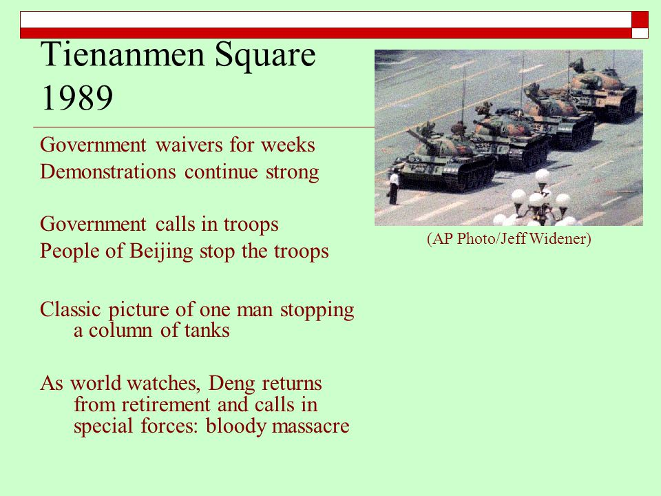 Tienanmen Square 1989 Government waivers for weeks Demonstrations continue strong Government calls in troops People of Beijing stop the troops Classic