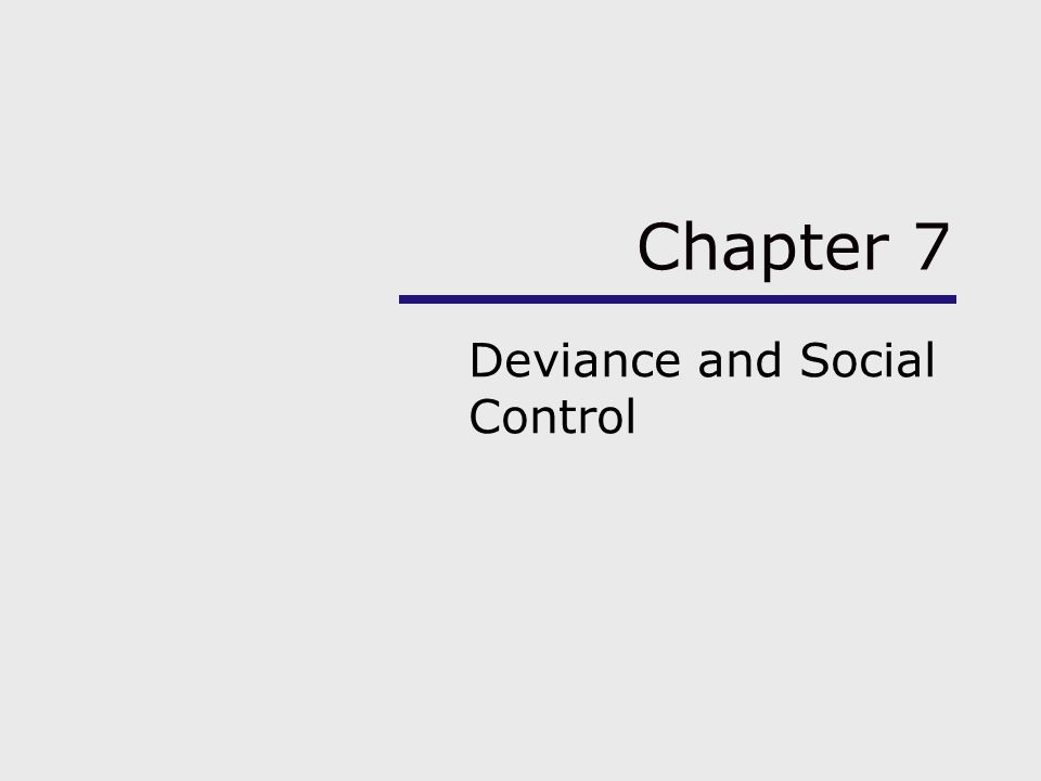 Chapter Outline Deviance and Social Control Biological and Psychological Explanations of Deviance Functionalism and Deviance Symbolic Interactionism and Deviance Conflict Theory and Deviance Crime in the United States Global Differences in Crime Approaches to Crime Control