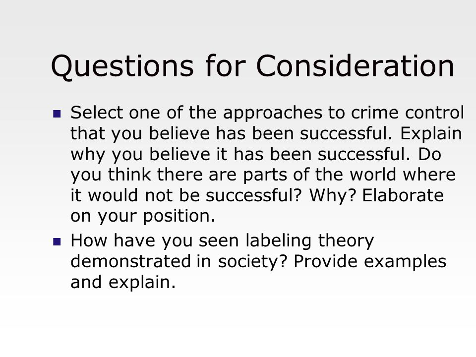 Questions for Consideration Select one of the approaches to crime control that you believe has been successful. Explain why you believe it has been su