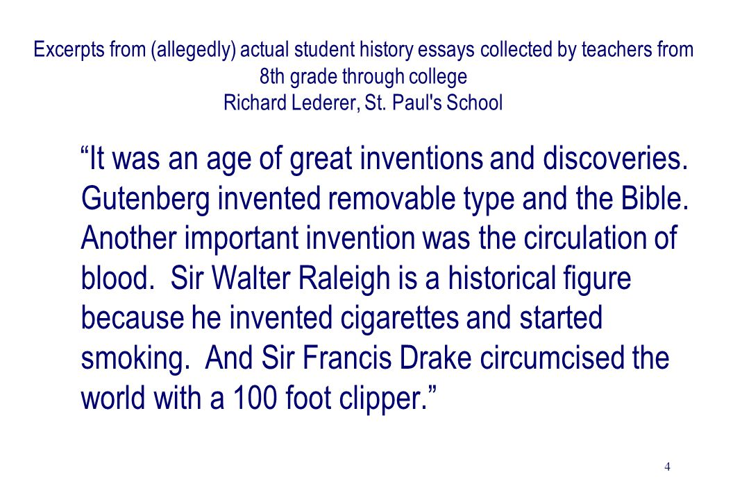 "4 Excerpts from (allegedly) actual student history essays collected by teachers from 8th grade through college Richard Lederer, St. Paul's School ""It"