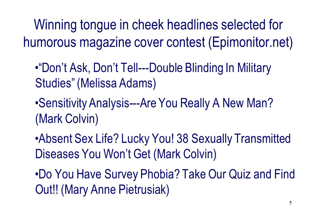 "5 Winning tongue in cheek headlines selected for humorous magazine cover contest (Epimonitor.net) ""Don't Ask, Don't Tell---Double Blinding In Military"