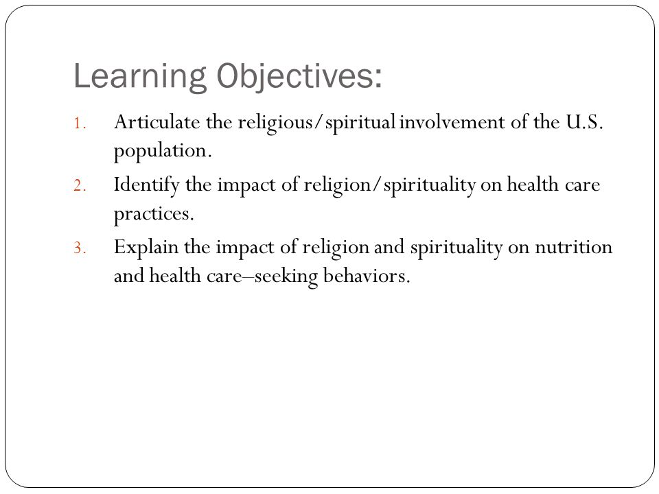 Learning Objectives: 1.Articulate the religious/spiritual involvement of the U.S.