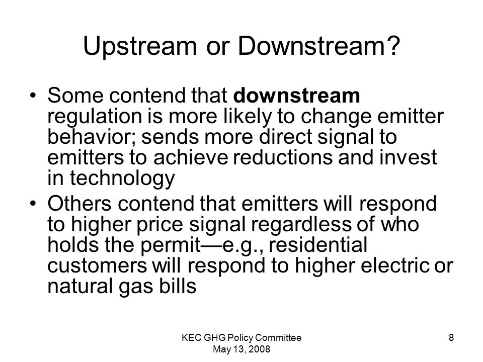 KEC GHG Policy Committee May 13, 2008 8 Upstream or Downstream.