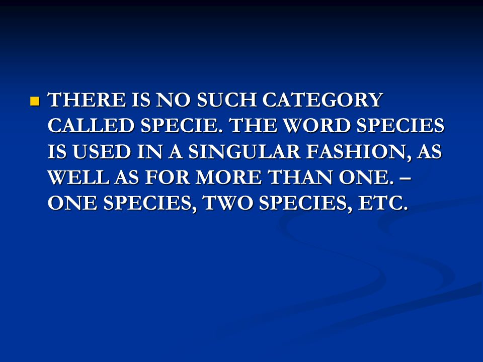 THERE IS NO SUCH CATEGORY CALLED SPECIE. THE WORD SPECIES IS USED IN A SINGULAR FASHION, AS WELL AS FOR MORE THAN ONE. – ONE SPECIES, TWO SPECIES, ETC