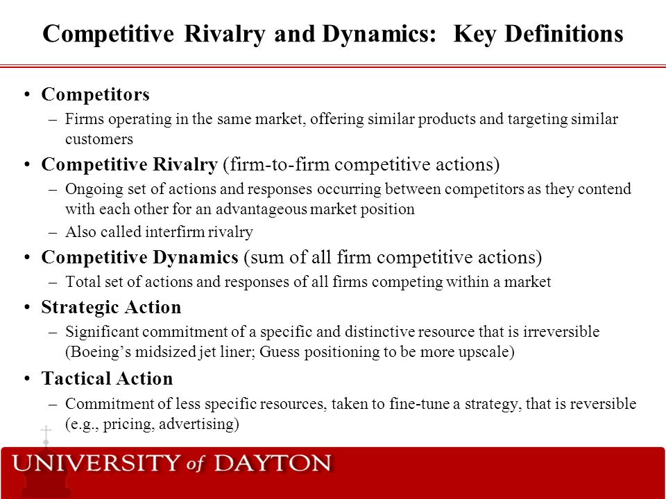 Step 3: Examine Likelihood of Attack & Response Likelihood of Response (LoR) Factors –A firm is likely to respond when the competitor's action 1.Might produce a stronger competitive advantage for them 2.Damages the firm's ability to create/maintain an advantage 3.The firm's market position is less defensible –Three Factors to consider: 1.Type of competitive action 2.Reputation 3.Market dependence