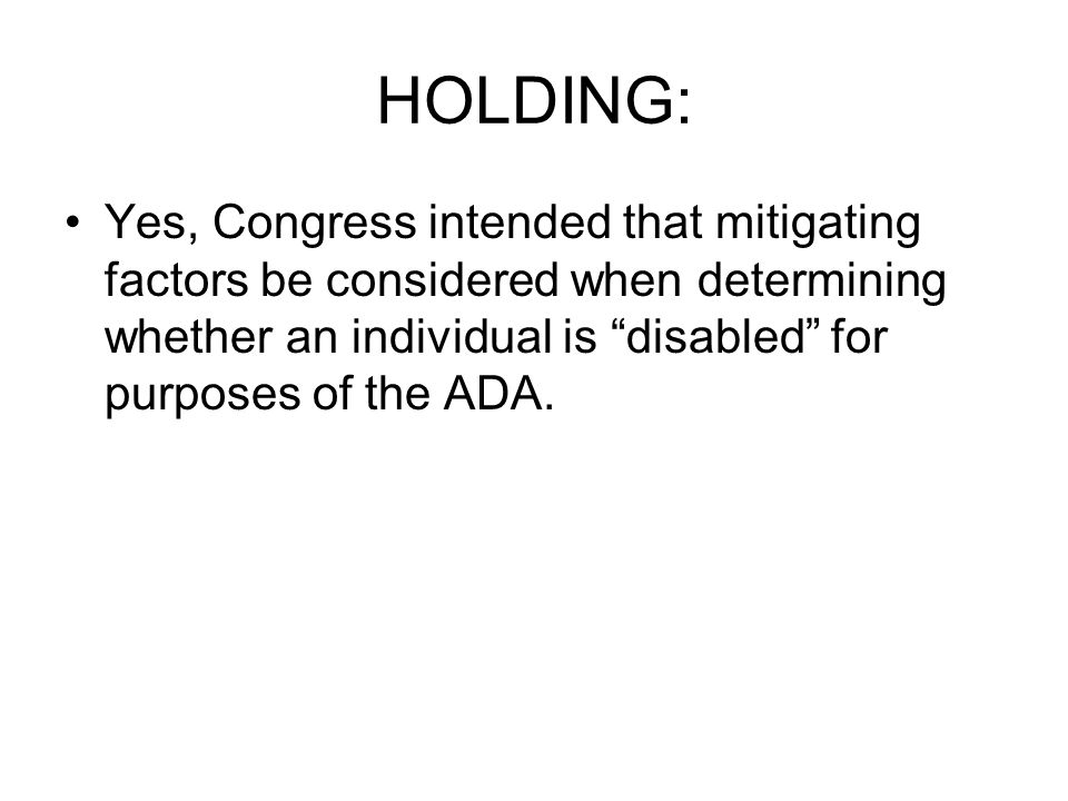 "HOLDING: Yes, Congress intended that mitigating factors be considered when determining whether an individual is ""disabled"" for purposes of the ADA."