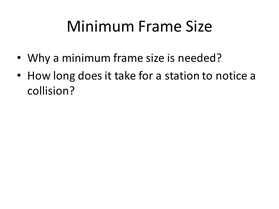 Minimum Frame Size Why a minimum frame size is needed.