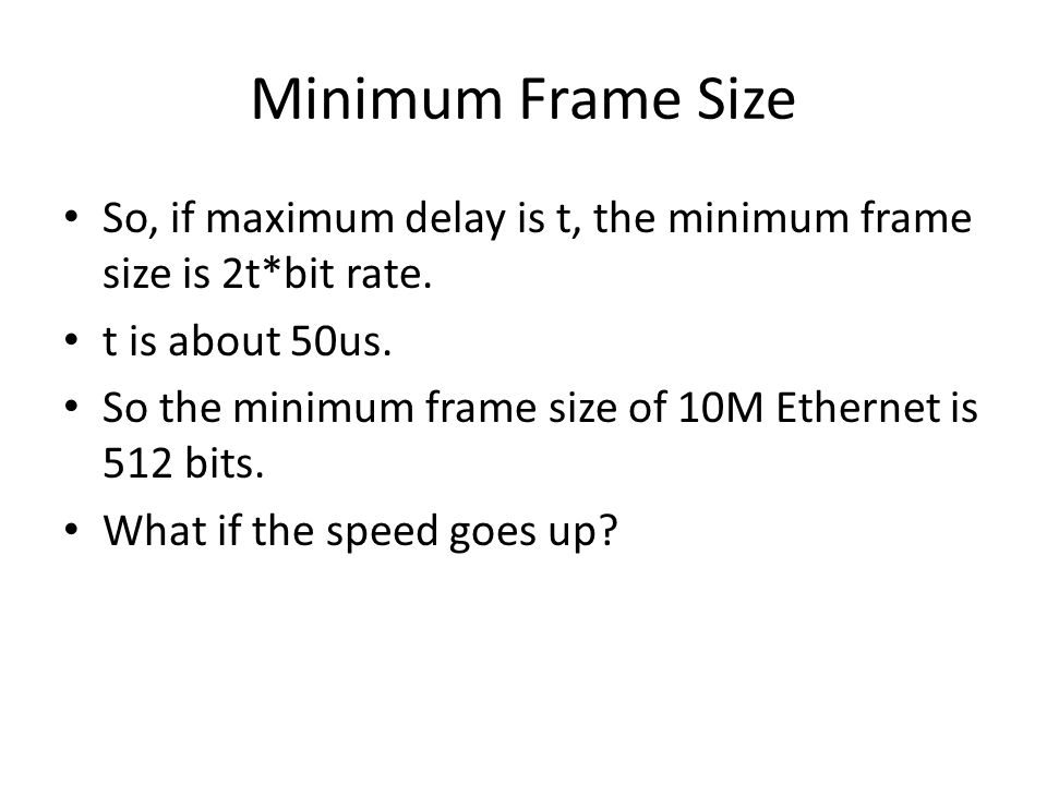 Minimum Frame Size So, if maximum delay is t, the minimum frame size is 2t*bit rate.