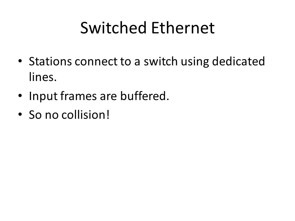Switched Ethernet Stations connect to a switch using dedicated lines.